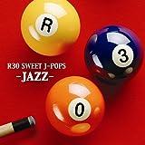 ~ジャズで聴く~R30 SWEET-J・POPS名曲集