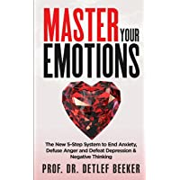 Master Your Emotions: The New 5-Step System to End Anxiety, Defuse Anger and Defeat Depression & Negative Thinking (5…