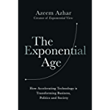 The Exponential Age: How Accelerating Technology is Transforming Business, Politics and Society