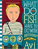 What Do Fish Have to Do with Anything?, Avi, 0763604127