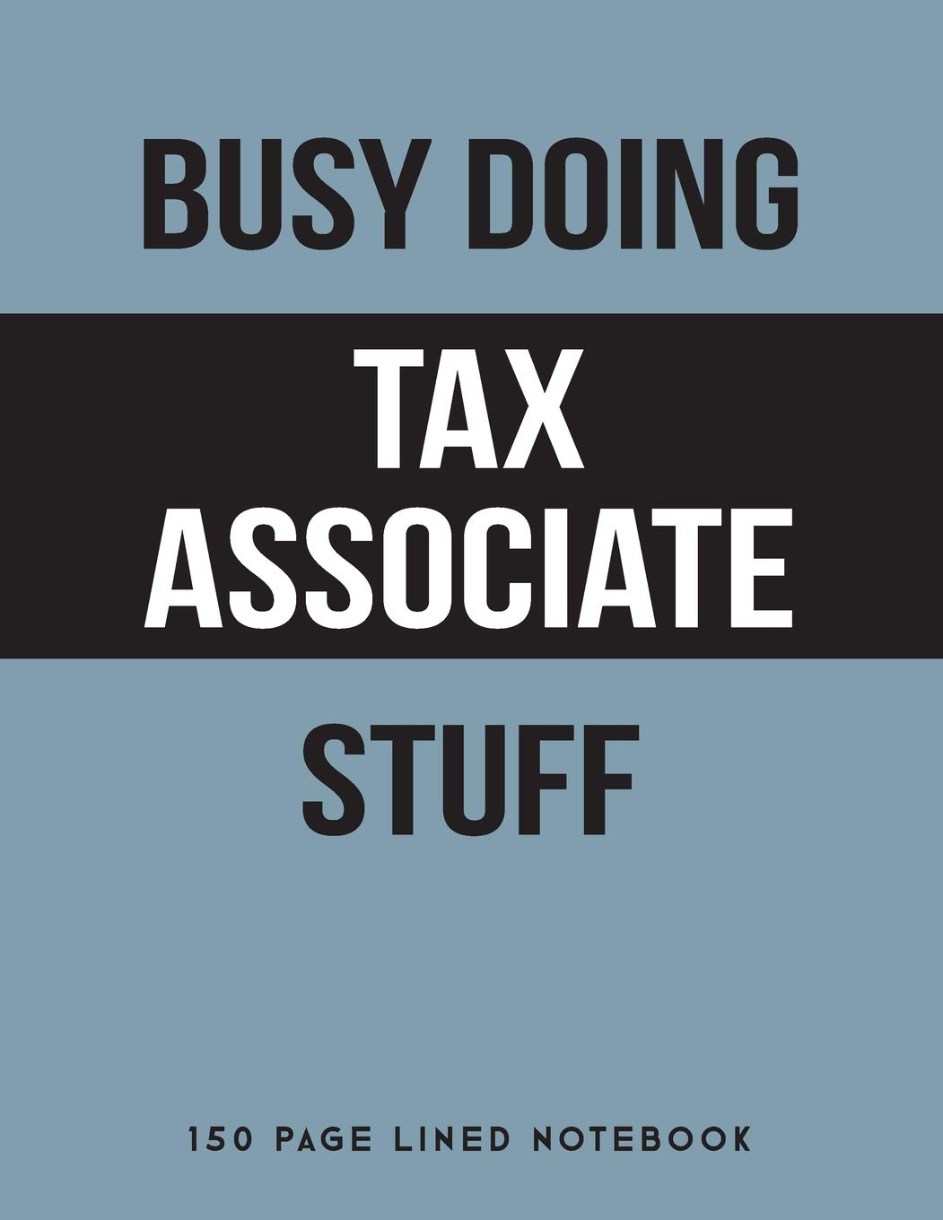 Busy Doing Tax Associate Stuff  150 Page Lined Notebook