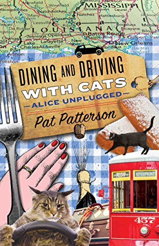 Dining and Driving with Cats - Alice Unplugged by [Patterson, Pat]