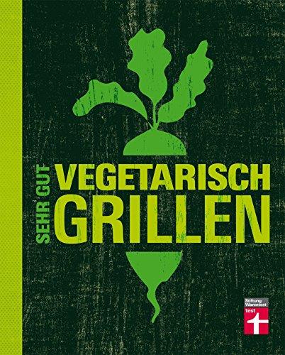 Sehr gut vegetarisch grillen: Vollwertige Gemüsegerichte vom Grill (German Edition)