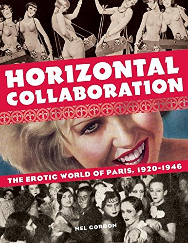 Read Online Horizontal Collaboration: The Erotic World of Paris, 1920-1946 PDF