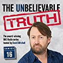 The Unbelievable Truth, Series 16 Radio/TV Program by Jon Naismith, Graeme Garden Narrated by David Mitchell