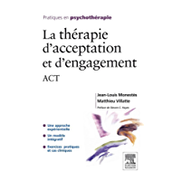 La thérapie d'acceptation et d'engagement: ACT (French Edition)