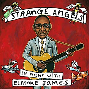 Strange Angels: In Flight with Elmore James