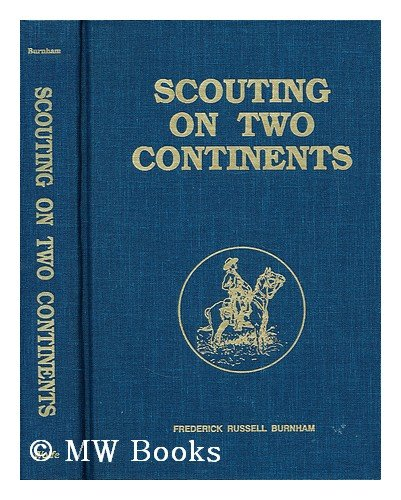 Scouting on two continents / by Major Frederick Russell Burnham ... elicited and arranged by Mary Nixon Everett