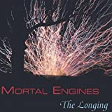 Longing by Mortal Engines (2004-06-29)
