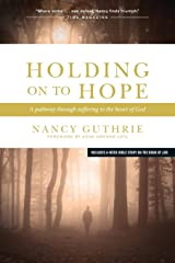 Holding On to Hope: A Pathway through Suffering to the Heart of God Paperback