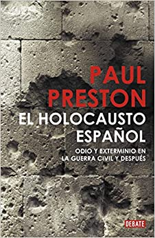 El holocausto espanol / The Spanish Holocaust: Odio y exterminio en la Guerra Civil y despues / Hate and Extermination in the Civil War and After