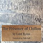 The Prisoner of Chillon |  Lord Byron