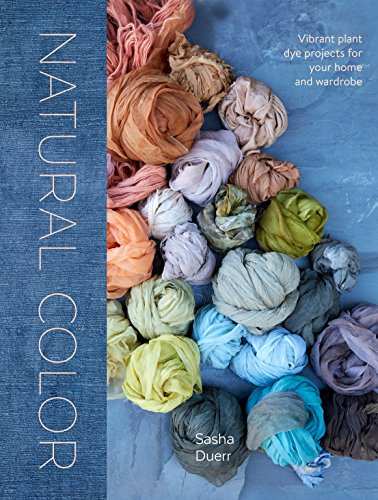 (Natural Color: Vibrant Plant Dye Projects for Your Home and Wardrobe )