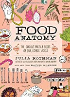 Food Anatomy: The Curious Parts & Pieces of Our Edible World (Julia Rothman)