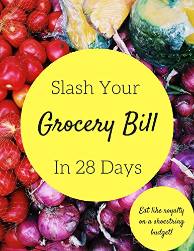 Slash Your Grocery Bills In 28 Days: Eat like royalty on a shoestring budget by [Picky Pincher, Mrs.]