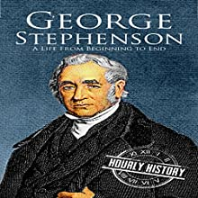 George Stephenson: A Life from Beginning to End Audiobook by Hourly History Narrated by William Irvine
