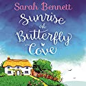 Sunrise at Butterfly Cove: Butterfly Cove, Book 1 Audiobook by Sarah Bennett Narrated by Rachel Bavidge