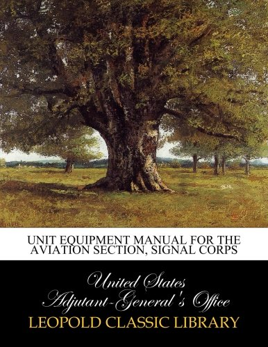 Read Online Unit equipment manual for the Aviation Section, Signal Corps PDF