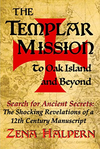 The Templar Mission to Oak Island and Beyond: Search for Ancient Secrets: The Shocking Revelations of a 12th Century Manuscript (Knights Templar Of The United States Of America)