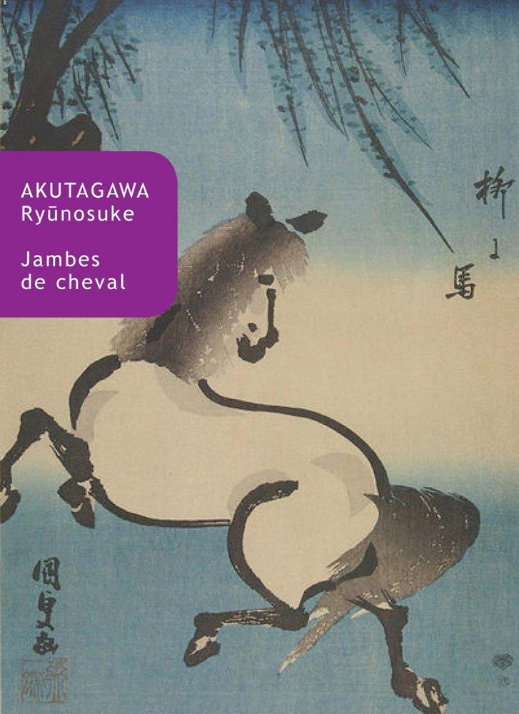 Jambes de cheval - Ryûnosuke Akutagawa