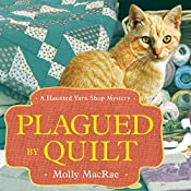 Plagued by Quilt: Haunted Yarn Shop Mysteries, Book 4 | Molly MacRae