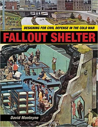 Book Fallout Shelter: Designing for Civil Defense in the Cold War Architecture, Landscape, and American Culture