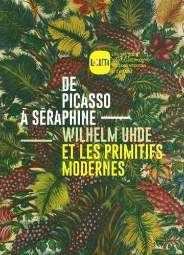 Picasso Primitive Art - DE PICASSO À SÉRAPHINE. WILHELM UHDE ET LES PRIMITIFS MODERNES