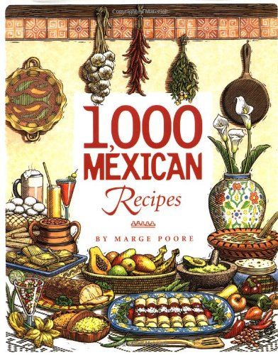1,000 Mexican Recipes (1,000 Recipes) by Marge Poore