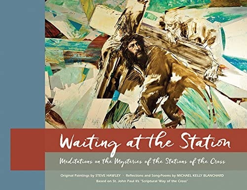 WAITING AT THE STATION (The Book): Meditations on the Mysteries of ...