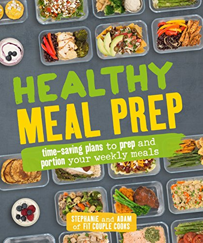 Healthy Meal Prep: Time-saving plans to prep and portion your weekly meals (High Protein Low Carb Weekly Meal Plan)