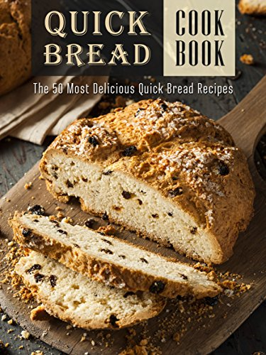 The Quick Bread Cookbook: The 50 Most Delicious Quick Bread Recipes (Recipe Top 50's Book 83) by Julie Hatfield