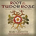 Root of the Tudor Rose: Tudor Rose, Book 1 Audiobook by Mari Griffith Narrated by Kelly Clare