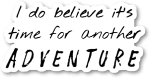 I Do Believe Its Time for Another Adventure Sticker Travel Wanderlust Stickers - Laptop Stickers - 2.5 Inches Vinyl Decal - Laptop, Phone, Tablet Vinyl Decal Sticker S214698