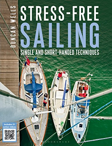 Stress-free Sailing: Single and Short-handed Techniques by [Wells, Duncan]