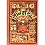 The Steampunk Bible: An Illustrated Guide to the World of Imaginary Airships, Corsets and Goggles, Mad Scientists, and… 6