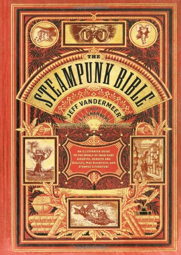 The Steampunk Bible: An Illustrated Guide