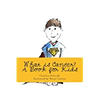 What is Cancer?: A Book for Kids