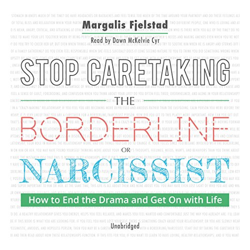 Stop Caretaking the Borderline or Narcissist: How to End the Drama and Get On with Life Audiobook [Free Download by Trial] thumbnail