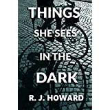 Things She Sees in the Dark: A Psychological Novel of Suspense