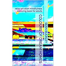 Colours of Dream Homes: relax-art-ation mindfulness colouring book for adults