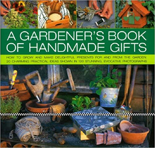 Download A Gardener's Book of Handmade Gifts: How to grow and make delightful presents for and from the garden: 20 charming practical ideas shown in 120 stunning and evocative photographs PDF