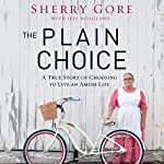 The Plain Choice: A True Story of Choosing to Live an Amish Life | Sherry Gore,Jeff Hoagland