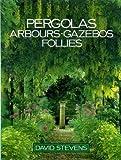 Pergolas, Arbours, Gazebos and Follies, David Stevens, 0706365550