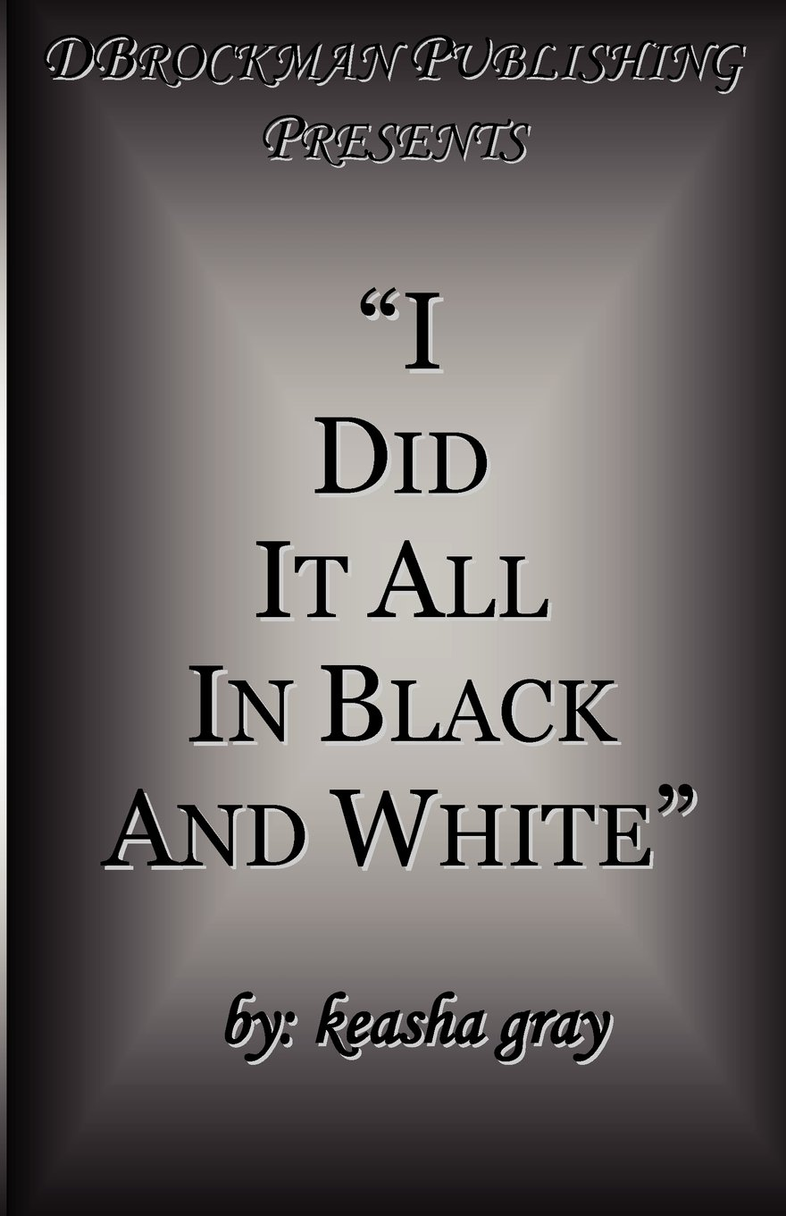 Read Online I Did It All in Black and White PDF