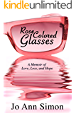 Rose-Colored Glasses: A Memoir of Love, Loss and Hope