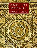Ancient Mosaics, Roger Ling, 0691004048