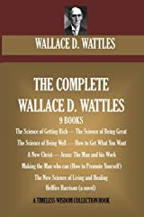 The Complete Wallace D. Wattles: (9 BOOKS) The Science of Getting Rich; The Science of Being Great;The Science of Being Well; How to Get What You ... Harrison (novel) (Timeless Wisdom Collection) Paperback