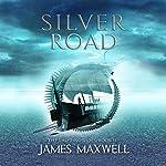 Silver Road: The Shifting Tides, Book 2   James Maxwell