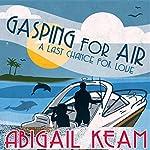 Gasping for Air: Last Chance Romance, Book 2 | Abigail Keam