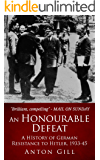 An Honourable Defeat: A History of German Resistance to Hitler, 1933-1945